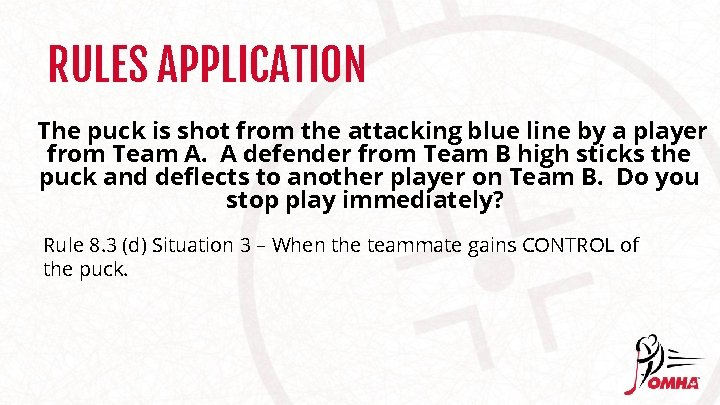 RULES APPLICATION The puck is shot from the attacking blue line by a player
