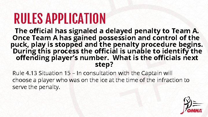 RULES APPLICATION The official has signaled a delayed penalty to Team A. Once Team