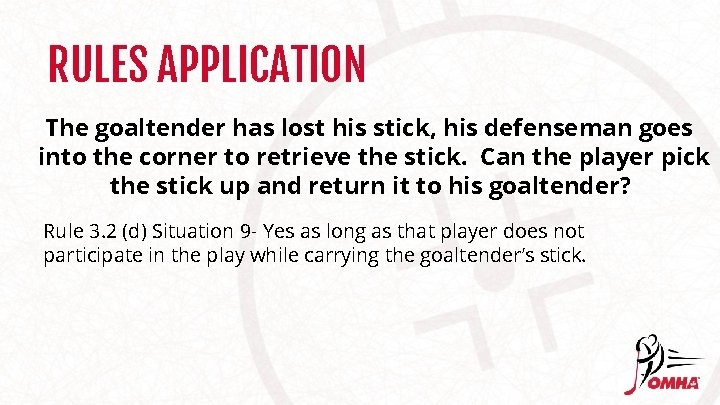 RULES APPLICATION The goaltender has lost his stick, his defenseman goes into the corner