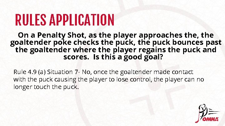 RULES APPLICATION On a Penalty Shot, as the player approaches the, the goaltender poke