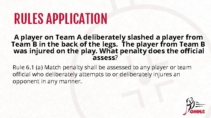 RULES APPLICATION A player on Team A deliberately slashed a player from Team B