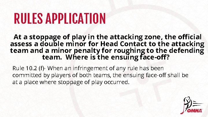 RULES APPLICATION At a stoppage of play in the attacking zone, the official assess