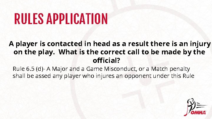 RULES APPLICATION A player is contacted in head as a result there is an
