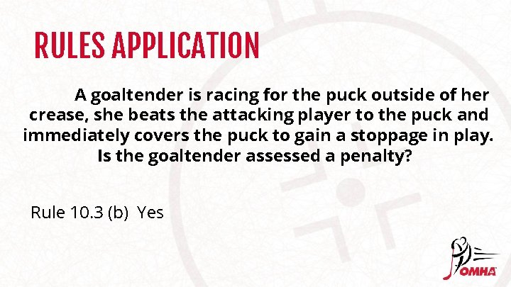 RULES APPLICATION A goaltender is racing for the puck outside of her crease, she