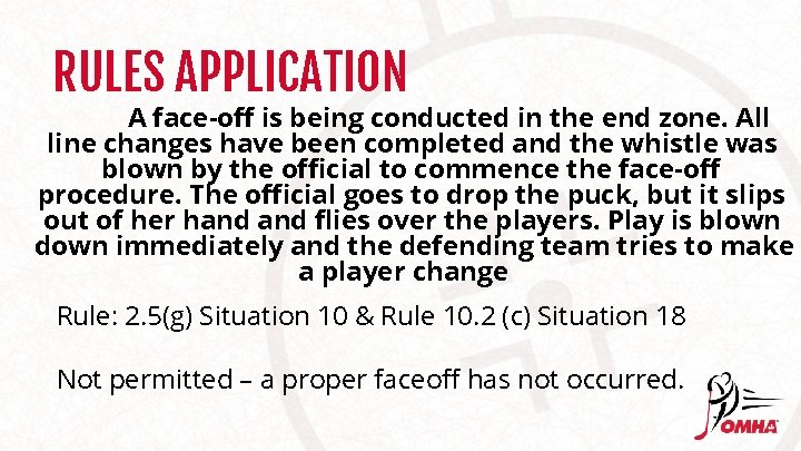 RULES APPLICATION A face-off is being conducted in the end zone. All line changes