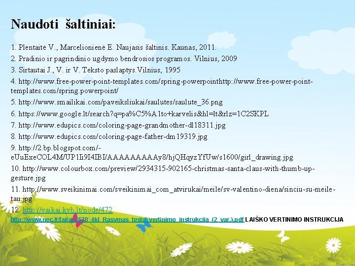 Naudoti šaltiniai: 1. Plentaitė V. , Marcelionienė E. Naujasis šaltinis. Kaunas, 2011. 2. Pradinio