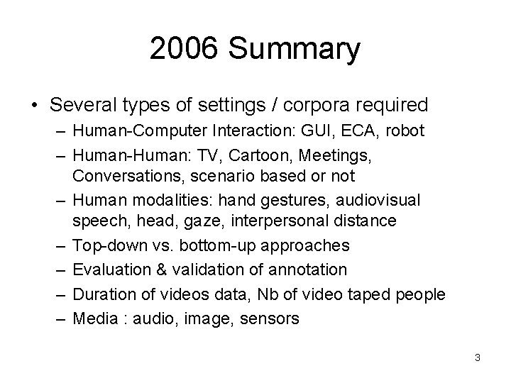 2006 Summary • Several types of settings / corpora required – Human-Computer Interaction: GUI,
