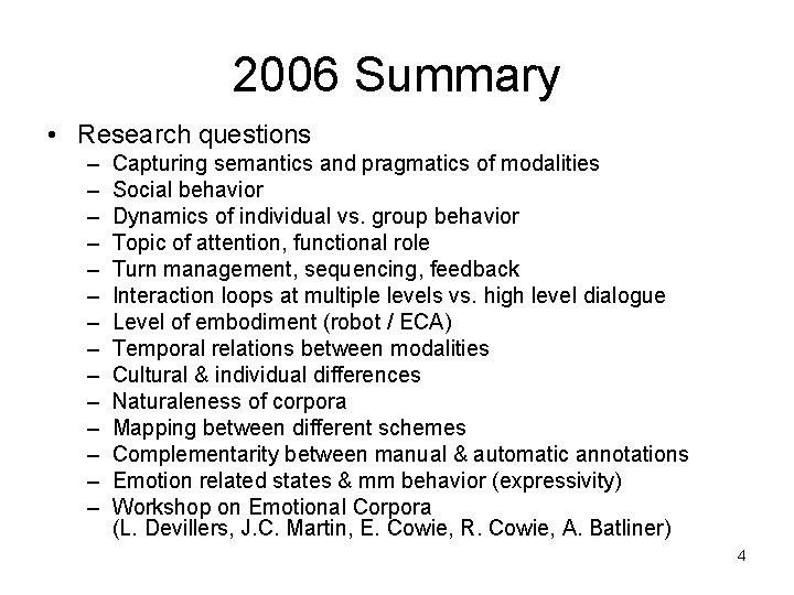 2006 Summary • Research questions – – – – Capturing semantics and pragmatics of