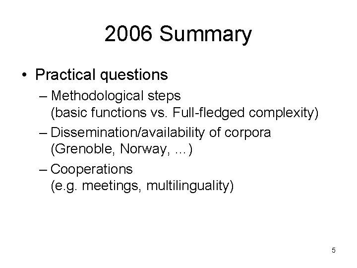2006 Summary • Practical questions – Methodological steps (basic functions vs. Full-fledged complexity) –
