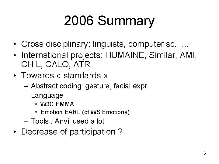 2006 Summary • Cross disciplinary: linguists, computer sc. , … • International projects: HUMAINE,