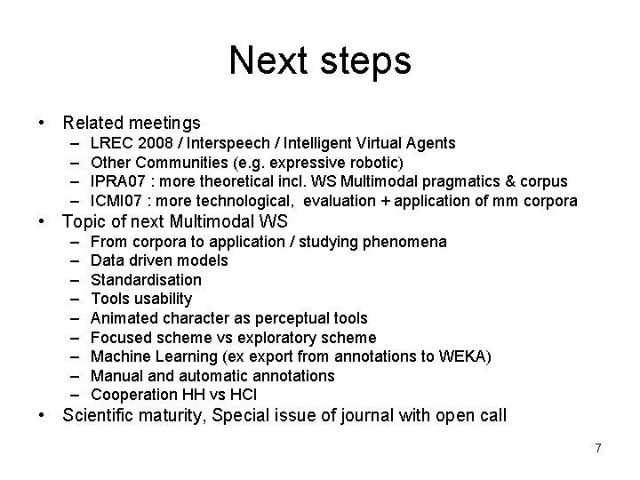 Next steps • Related meetings – – LREC 2008 / Interspeech / Intelligent Virtual