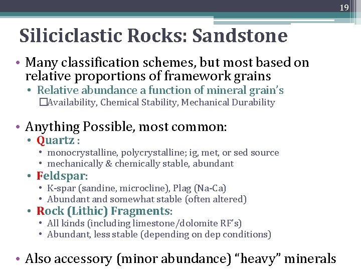 19 Siliciclastic Rocks: Sandstone • Many classification schemes, but most based on relative proportions