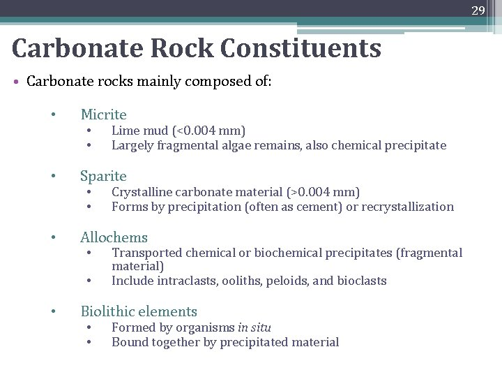 29 Carbonate Rock Constituents • Carbonate rocks mainly composed of: • Micrite • Sparite
