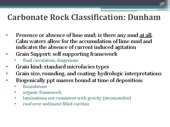38 Carbonate Rock Classification: Dunham • • Presence or absence of lime mud; is
