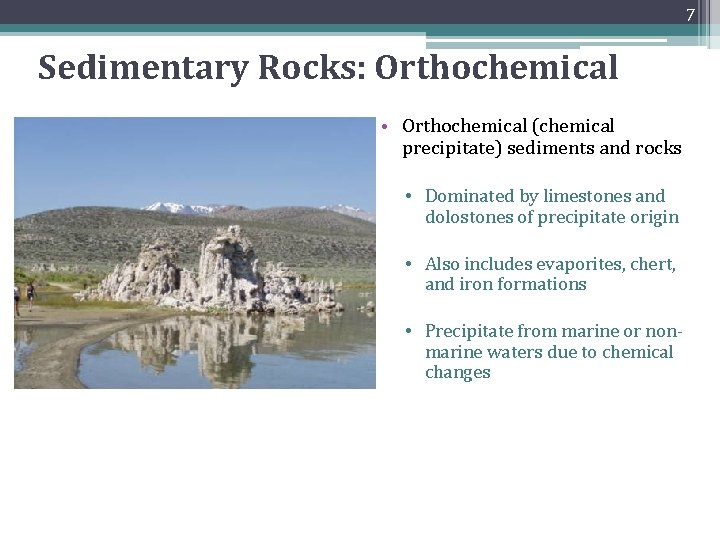 7 Sedimentary Rocks: Orthochemical • Orthochemical (chemical precipitate) sediments and rocks • Dominated by