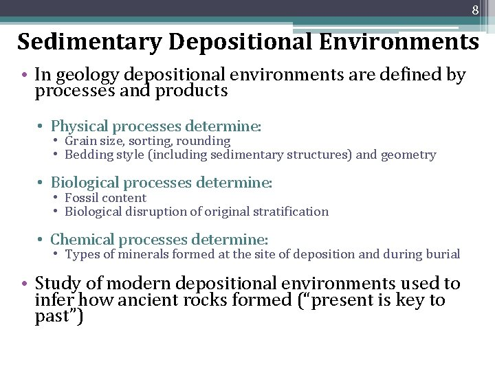 8 Sedimentary Depositional Environments • In geology depositional environments are defined by processes and