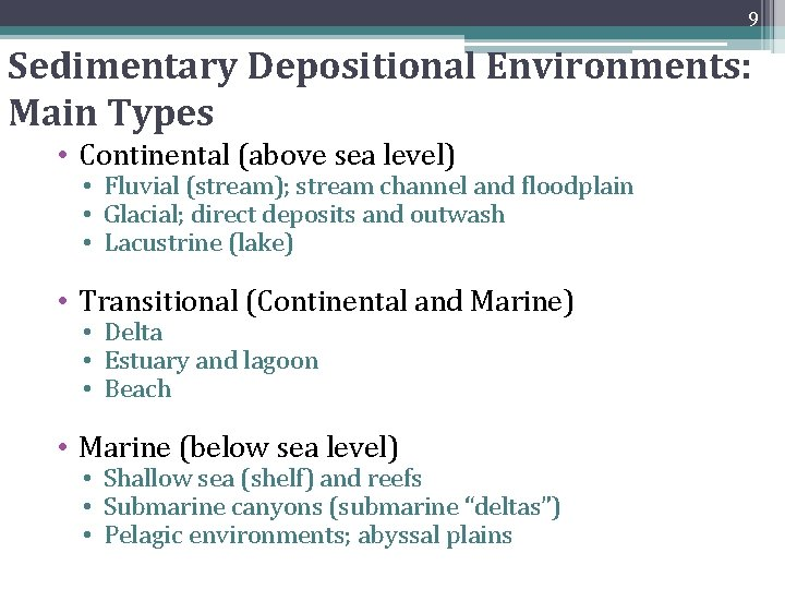 9 Sedimentary Depositional Environments: Main Types • Continental (above sea level) • Fluvial (stream);