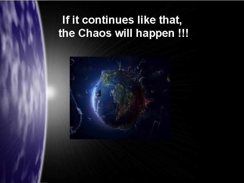 If it continues like that, the Chaos will happen !!!