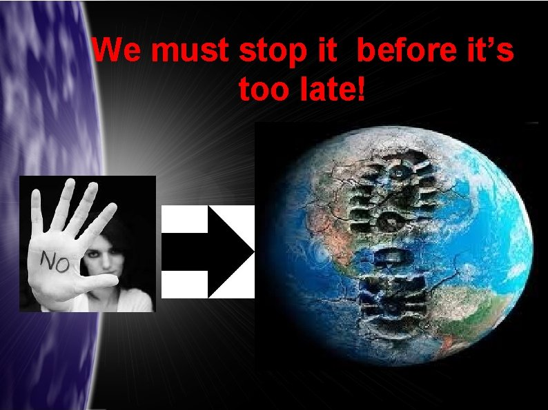 We must stop it before it's too late!