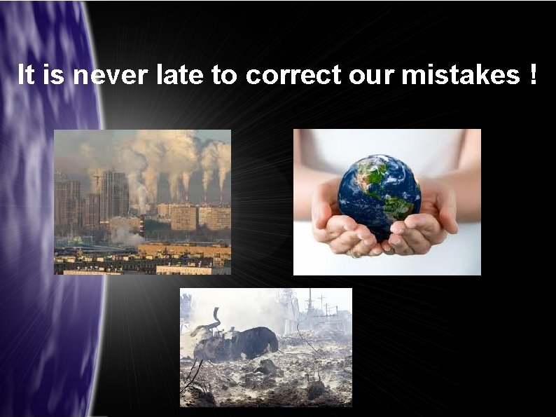 It is never late to correct our mistakes !