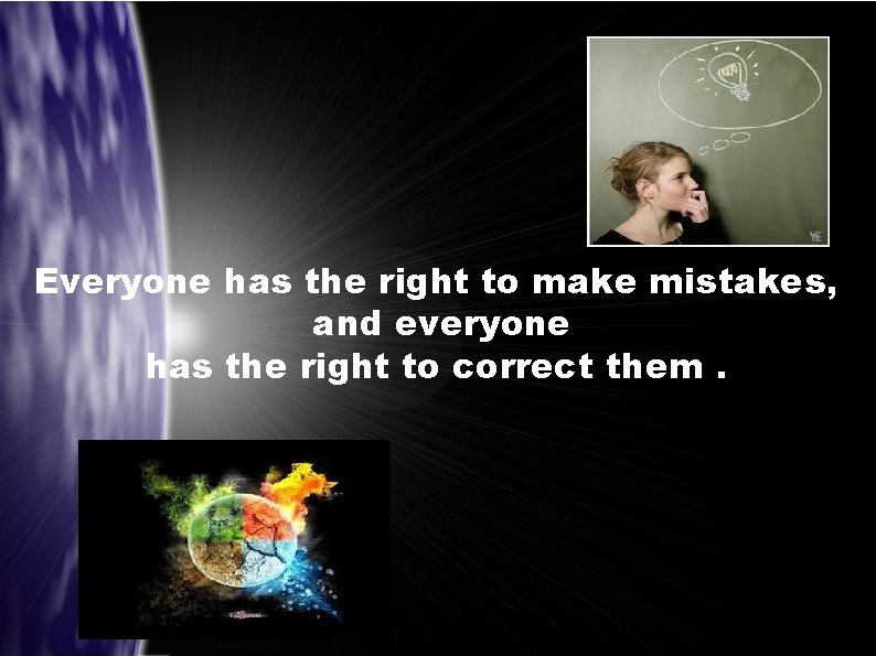 Everyone has the right to make mistakes, and everyone has the right to correct