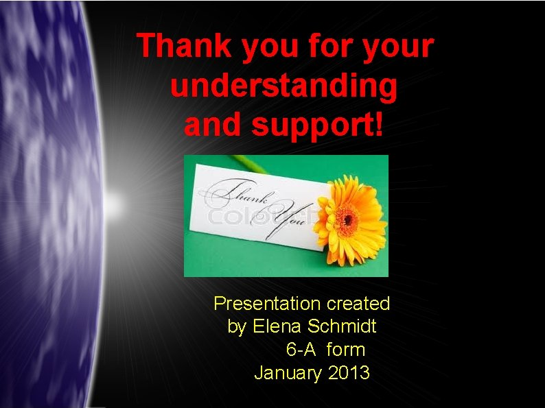 Thank you for your understanding and support! Presentation created by Elena Schmidt 6 -A
