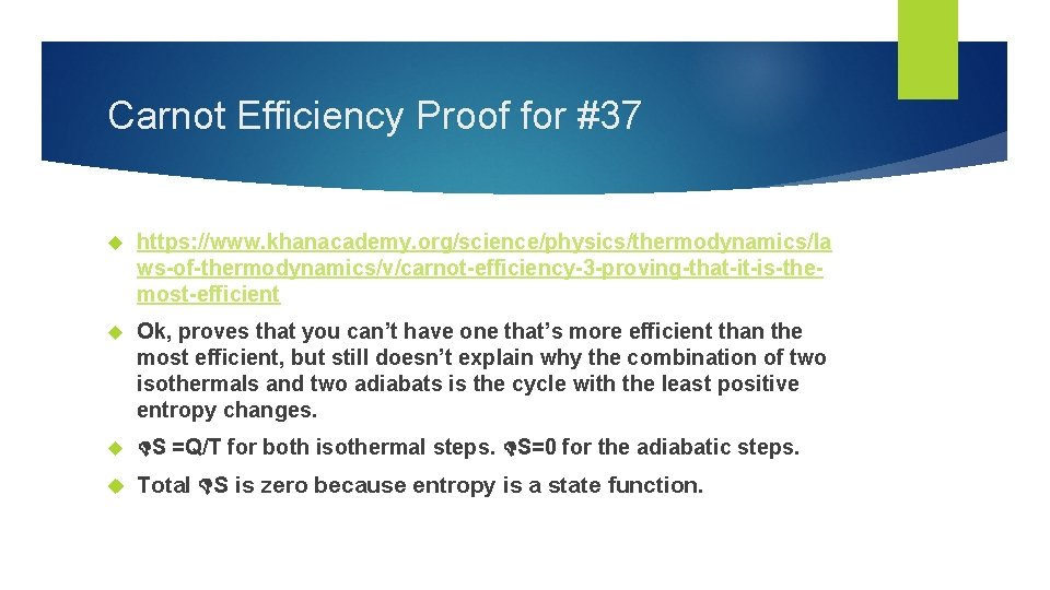 Carnot Efficiency Proof for #37 https: //www. khanacademy. org/science/physics/thermodynamics/la ws-of-thermodynamics/v/carnot-efficiency-3 -proving-that-it-is-themost-efficient Ok, proves that