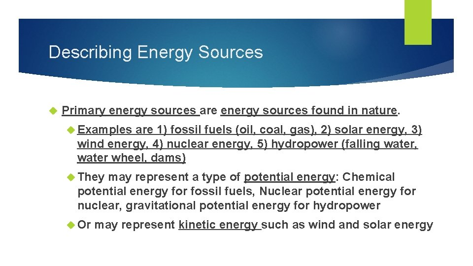 Describing Energy Sources Primary energy sources are energy sources found in nature. Examples are