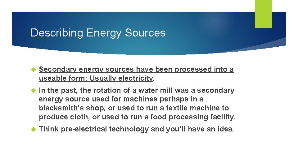 Describing Energy Sources Secondary energy sources have been processed into a useable form: Usually