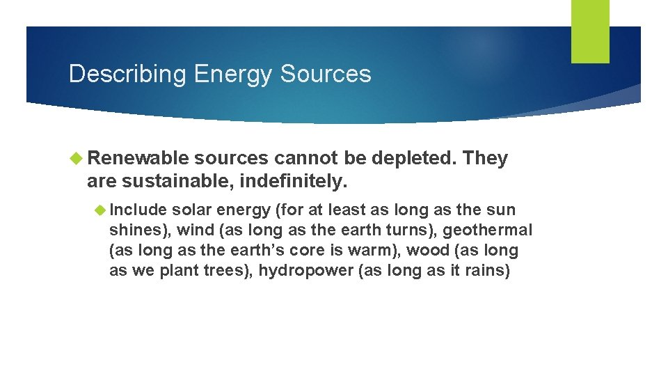 Describing Energy Sources Renewable sources cannot be depleted. They are sustainable, indefinitely. Include solar