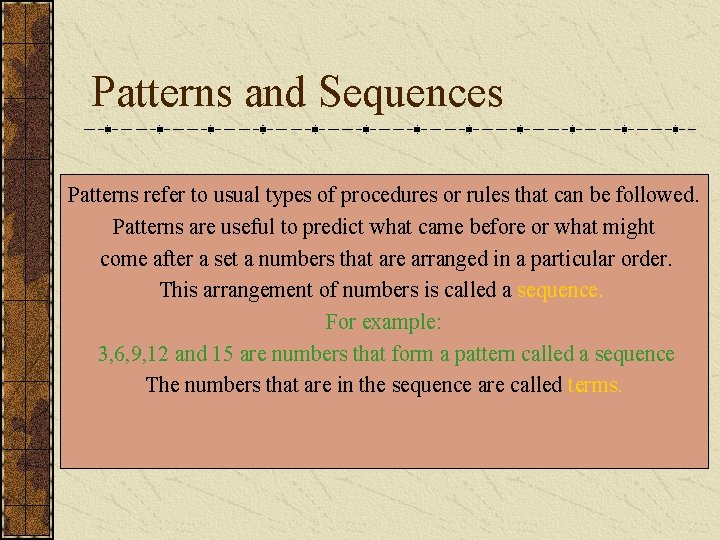 Patterns and Sequences Patterns refer to usual types of procedures or rules that can