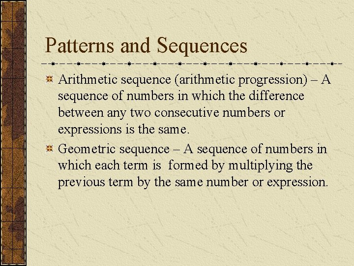 Patterns and Sequences Arithmetic sequence (arithmetic progression) – A sequence of numbers in which