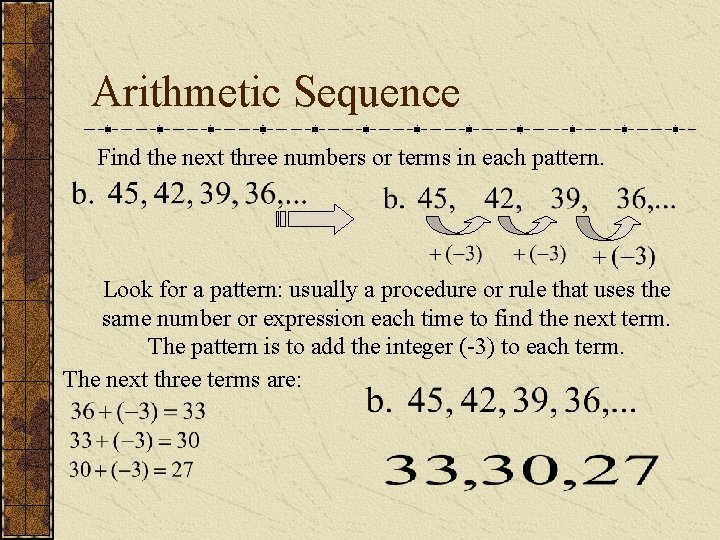 Arithmetic Sequence Find the next three numbers or terms in each pattern. Look for