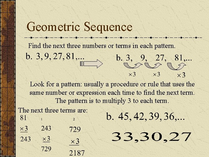 Geometric Sequence Find the next three numbers or terms in each pattern. Look for