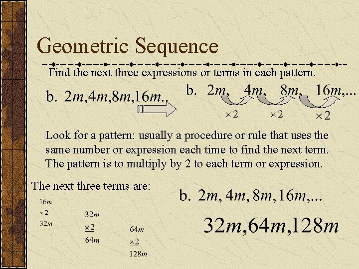 Geometric Sequence Find the next three expressions or terms in each pattern. Look for