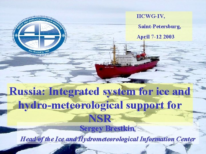 IICWG-IV, Saint-Petersburg, April 7 -12 2003 Russia: Integrated system for ice and hydro-meteorological support