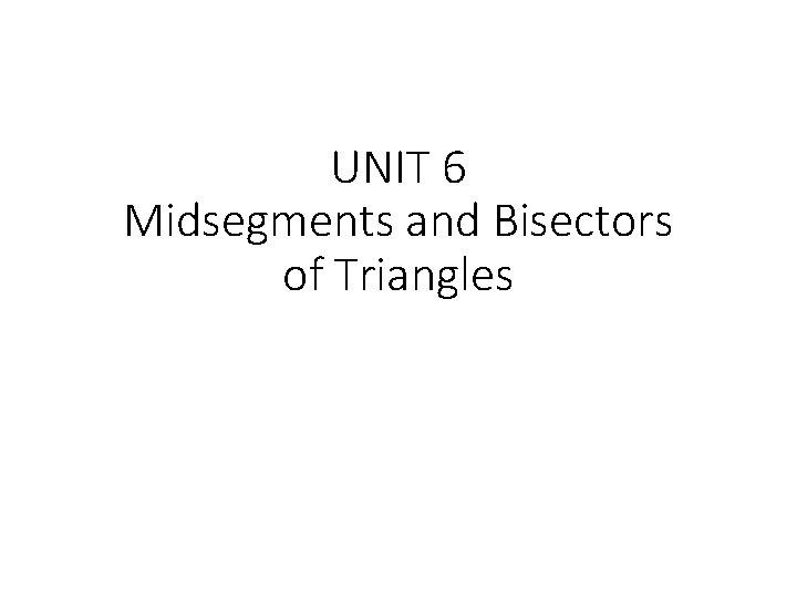 UNIT 6 Midsegments and Bisectors of Triangles