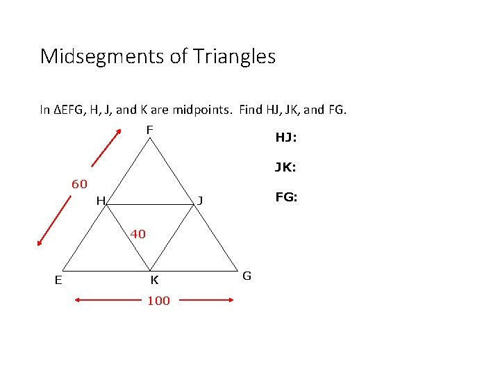 Midsegments of Triangles In ΔEFG, H, J, and K are midpoints. Find HJ, JK,