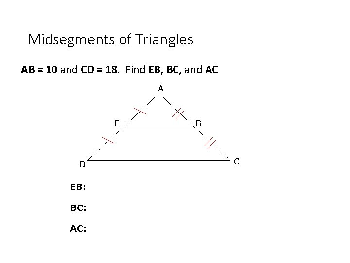 Midsegments of Triangles AB = 10 and CD = 18. Find EB, BC, and