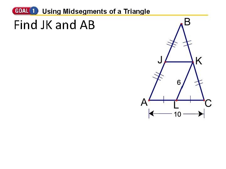 Using Midsegments of a Triangle Find JK and AB