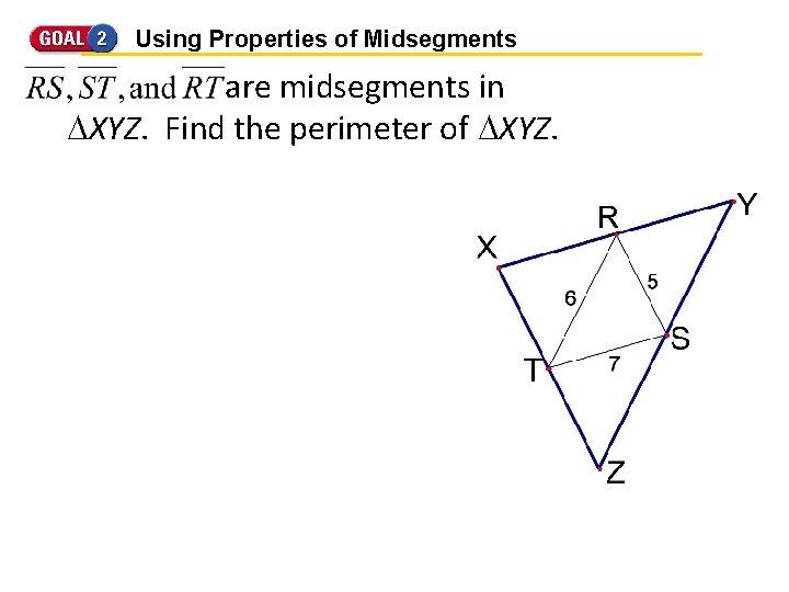Using Properties of Midsegments are midsegments in XYZ. Find the perimeter of XYZ.