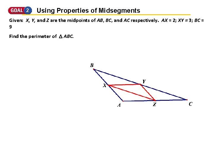 Using Properties of Midsegments Given: X, Y, and Z are the midpoints of AB,