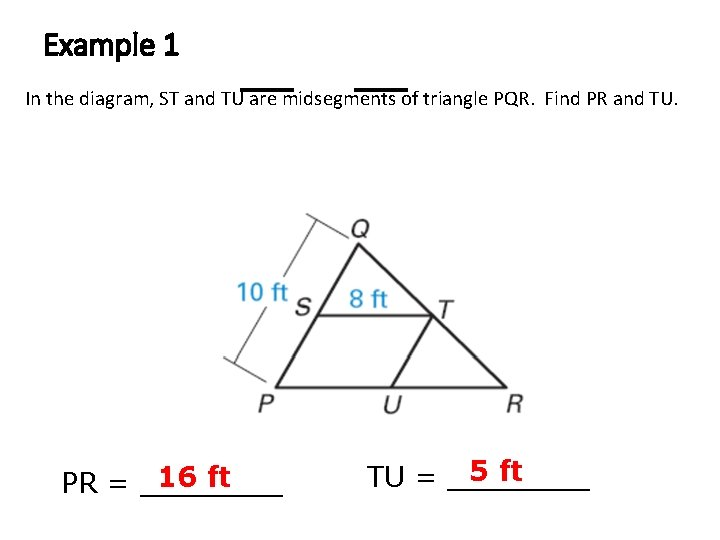 Example 1 In the diagram, ST and TU are midsegments of triangle PQR. Find