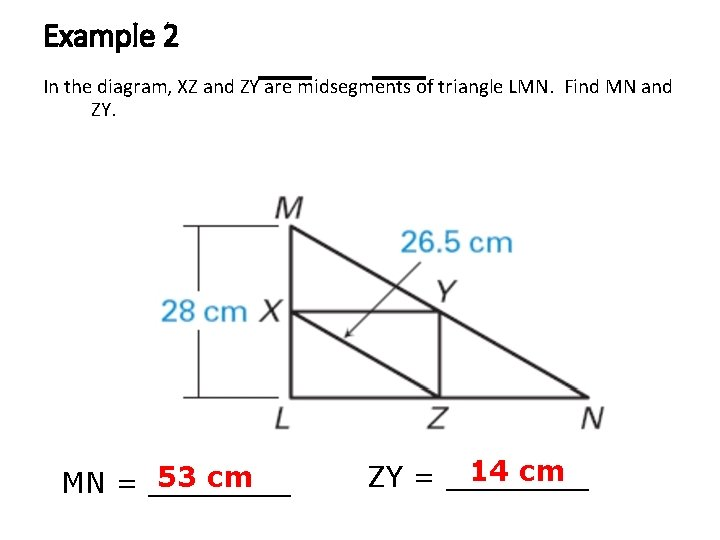 Example 2 In the diagram, XZ and ZY are midsegments of triangle LMN. Find