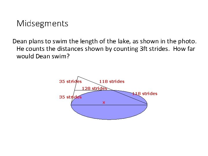 Midsegments Dean plans to swim the length of the lake, as shown in the
