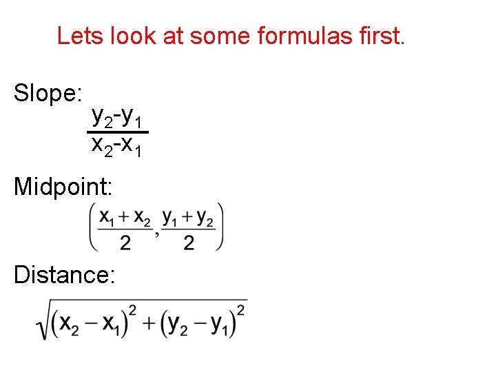 Lets look at some formulas first. Slope: y 2 -y 1 x 2 -x