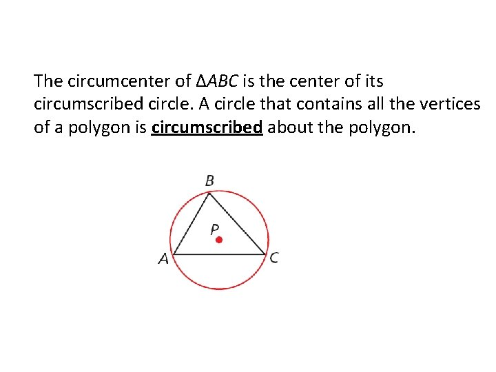 The circumcenter of ΔABC is the center of its circumscribed circle. A circle that