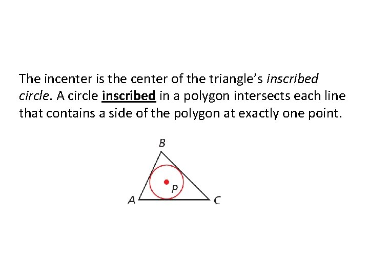 The incenter is the center of the triangle's inscribed circle. A circle inscribed in