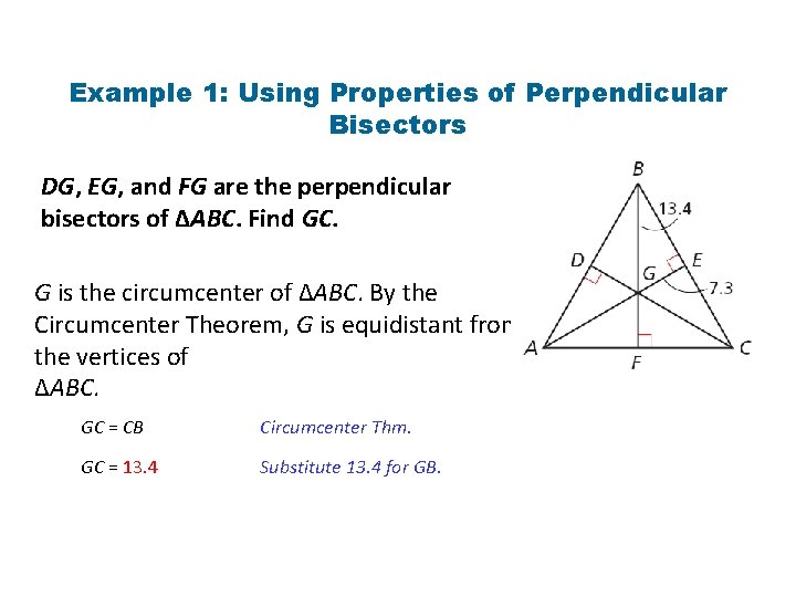 Example 1: Using Properties of Perpendicular Bisectors DG, EG, and FG are the perpendicular