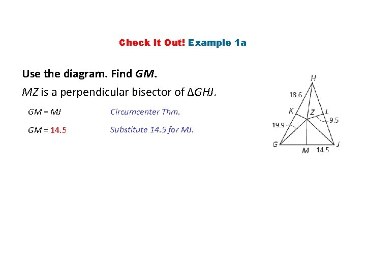 Check It Out! Example 1 a Use the diagram. Find GM. MZ is a